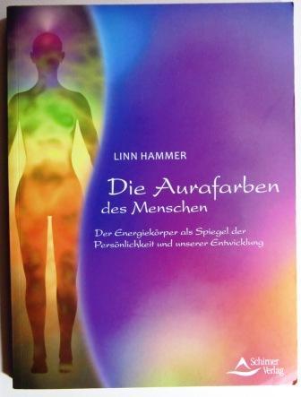 Die Aurafarben des Menschen. Der Energiekörper als Spiegel der Persönlichkeit und unserer Entwicklung. - Hammer, Linn.