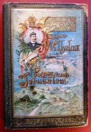 Reise nach Jerusalem.: Kaiser Wilhelm II.