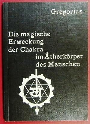 Die magische Erweckung der Chakra im Ätherkörper: Gregorius, Gregor A.