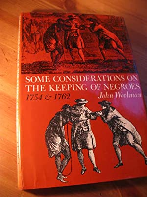 an analysis of some considerations on the keeping negroes by john woolman John woolman: some considerations on the keeping of negroes (1754) commentary by anders walker, st louis university school of law.