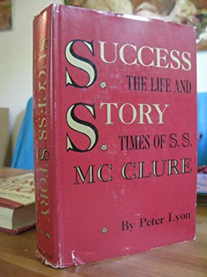 Success Story - the Life and Times of S. S. McClure