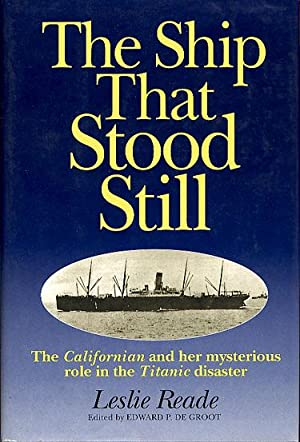 The Ship That Stood Still: The Californian and Her Mysterious role in the Titanic Disaster: Reade, ...
