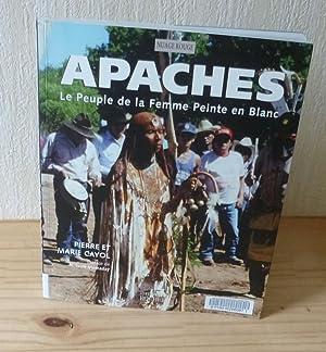 Apaches. Le peuple de la femme peinte: CAYOL, Pierre et