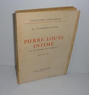 Pierre Louÿs intime. Le solitaire du hameau.: CARDINNE-PETIT R.