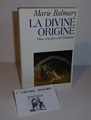 La divine origine. Dieu n'a pas créé: BALMARY, Marie