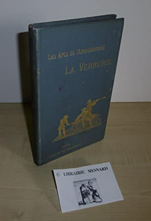 La Verrerie. Cent trente illustrations par B. Mélin. Les arts de l'ameublement. Paris. Charles De...
