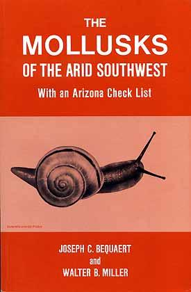 The mollusks of the arid Southwest. With: Bequaert, J. C.