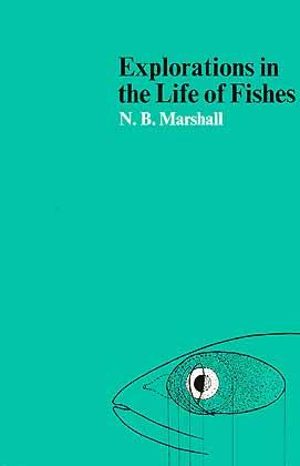 Explorations in the Life of Fishes: Marshall, N. B.