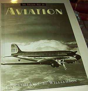 The Golden Age of Aviation: Williamson, Katherine S.