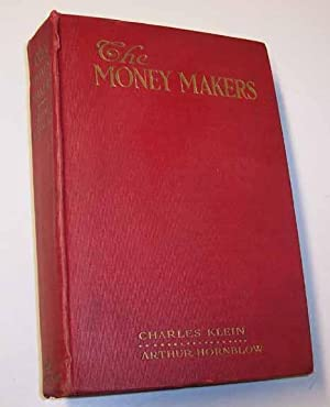 THE MONEY MAKERS: A STORY OF TODAY: Klein, Charles; Hornblow,