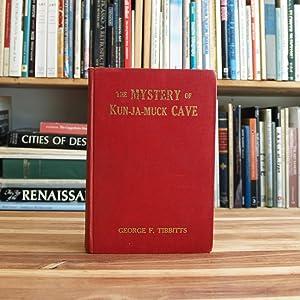 THE MYSTERY OF KUN-JA-MUCK CAVE: Tibbitts, George F.