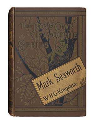 MARK SEAWORTH: A Tale of the Indian: Kingston, William H.G.