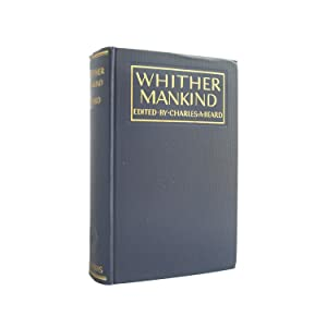 WHITHER MANKIND: A PANORAMA OF MODERN CIVILIZATION: Beard, Charles A.