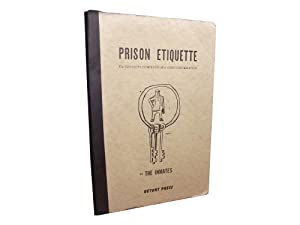 Prison Etiquette - The Convicts Compendium of Useful Information: Cantine, Holley and Rainer, ...