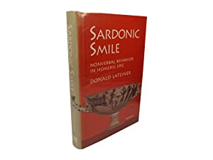 Sardonic Smile - Nonverbal Behavior in Homeric Epic: Lateiner, Donald