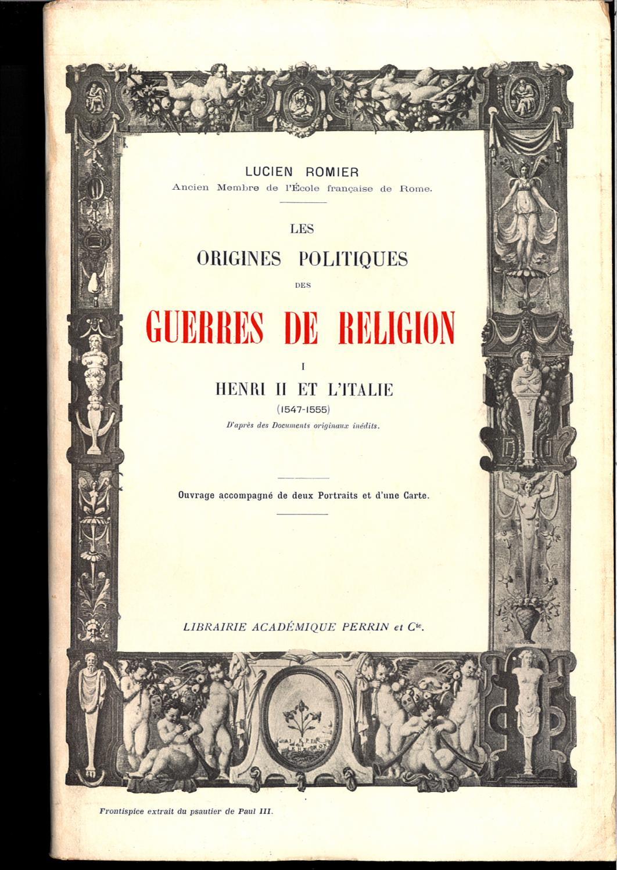Les origines politiques des guerres de religion - Tome II La fin de la magnificence extérieure - Le roi contre les protestants Lucien Romier