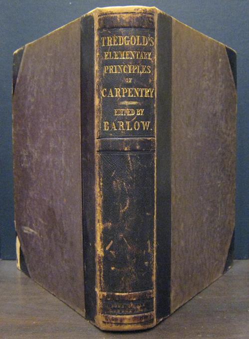 Elementary Principles of Carpentry; A Treatise TREDGOLD, THOMAS