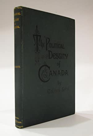 The Political Destiny of Canada: With a Reply By Sir Francis Hincks and Some Re3marks on That Reply...
