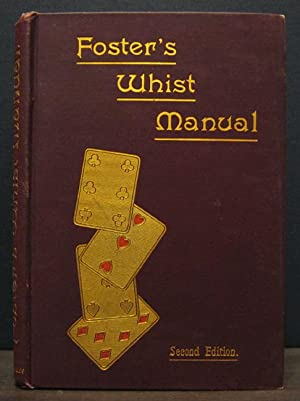 Foster's Whist Manual. A Complete System of Instruction in the Game: FOSTER, R.F