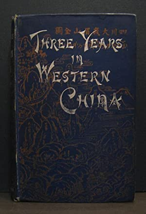 Three Years in Western China: a Narrative of Three Journeys in Ssu-ch'uan, Kuei-chow, and ...