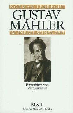 Gustav Mahler. Im Spiegel seiner Zeit, portraitiert von Zeitgenossen