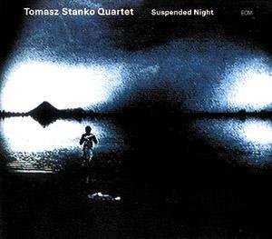 Suspended Night. - CD: Tomasz Stanko Quartet