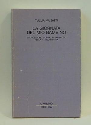 LA GIORNATA DEL MIO BAMBINO madri, lavoro: Tullia Musatti