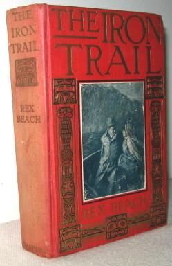 The Iron Trail, An Alaskan Romance: Rex Beach