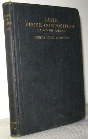 Latin Prose Composition Based on Caesar: Henry Carr Pearson