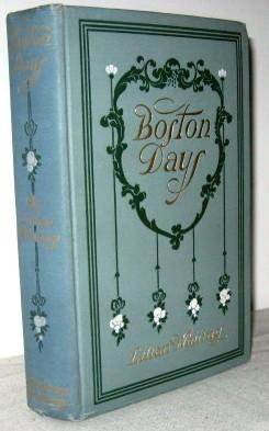 Boston Days, The City of Beautiful Ideals Concord, and Its Famous Authors, The Golden Age of Genius...