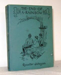 The End of a Rainbow: Rossiter Johnson
