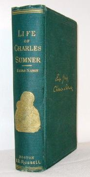 The Life and Times of Charles Sumner,: Elias Nason
