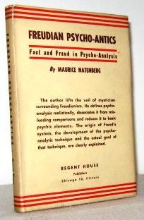 Freudian Psycho-Antics, Fact and Fraud in Psychoanalysis: Maurice Natenberg