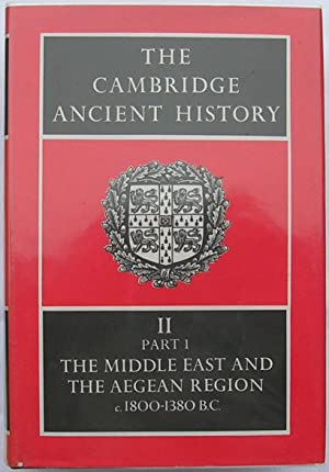 The Cambridge Ancient History, Volume 2, Part 1: The Middle East and the Aegean Region, C 1800-13...