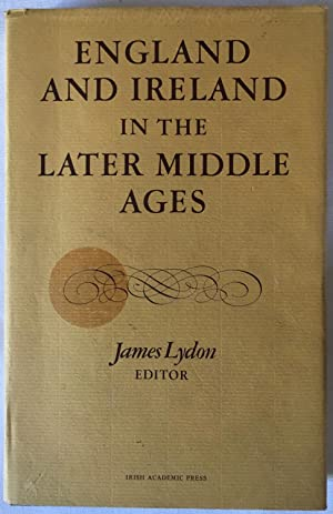 England And Ireland In The Later Middle Ages: Essays in Honour of Jocelyn Otway-Ruhven