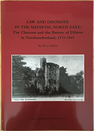 Law and Disorder in the Medieval North East : The Claxtons and the Barony of Dilston in Northumbe...