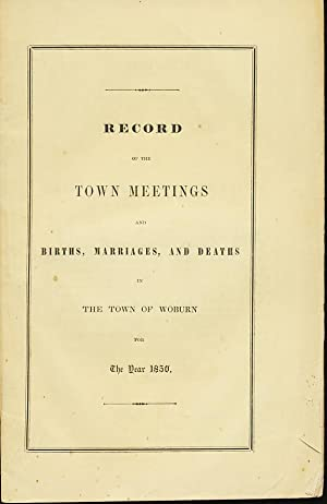 Woburn Mass. 1850 Record of town Meetings and Births, Marriages and Deaths: Woburn, Town of