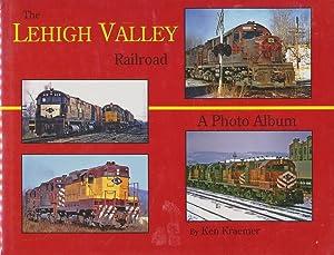 The Lehigh Valley Railroad: A Photo Album: Kraemer, Ken