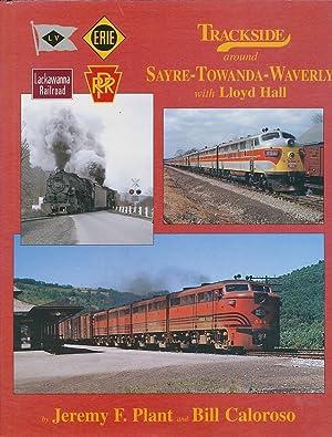 Trackside around Sayre-Towanda-Waverly with Lloyd Hall: Plant, Jeremy F.; Caloroso, Bill