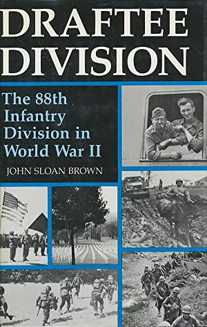 Draftee Division: The 88th Infantry Division in World War II: Brown, John Sloan