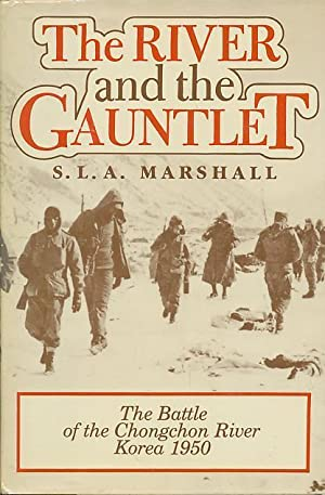 The River and the Gauntlet The Battle of the Chongchon River Korea 1950: A., Marshall. S.L