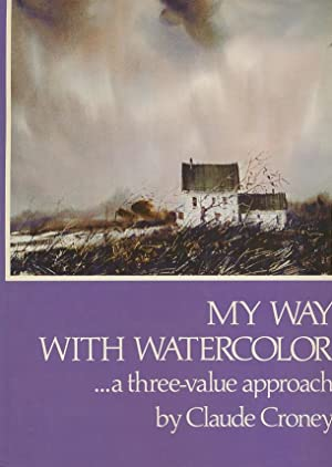 My Way with Watercolor: A Three-Value Approach: Croney, Claude
