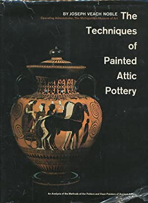 The Techniques of Painted Attic Pottery: Noble, Joseph Veach