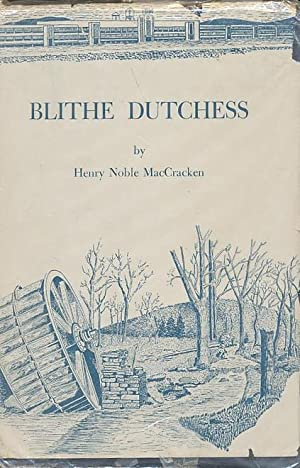 Blithe Dutchess; The Flowering of an American County from 1812.: MACCRACKEN, Henry Noble.