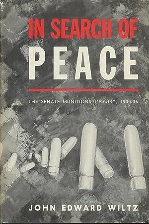 In Search of Peace: The Senate Munitions Inquiry, 1934-36.: Wiltz, John E.