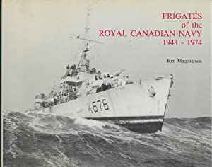 Frigates of the Royal Canadian Navy: 1943-1974: Macpherson, Ken