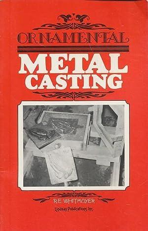 Ornamental Metal Casting: Whitmoyer, R. E.