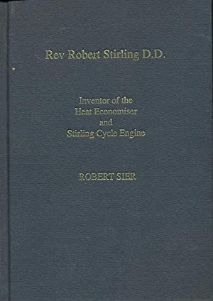 Rev. Robert Stirling: A Biography of the Inventor of the Heat Economiser & Stirling Cycle Engine