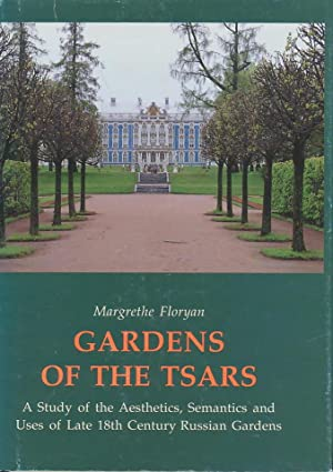 Gardens of the Tsars: A Study of the Aesthetics, Semantics and Uses of Late 18th Century Russian ...