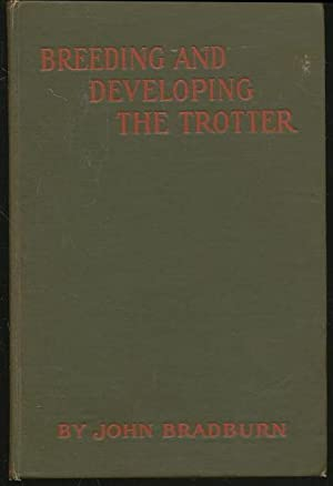 Breeding and developing the trotter. by John Bradburn ed. by